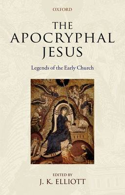 The Apocryphal Jesus: Legends of the Early Church (Paperback)