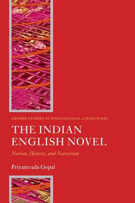 The Indian English Novel: Nation, History, and Narration - Oxford Studies in Postcolonial Literatures (Paperback)