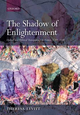 The Shadow of Enlightenment: Optical and Political Transparency in France 1789-1848 (Hardback)