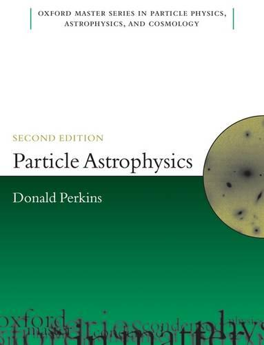 Particle Astrophysics, Second Edition - Oxford Master Series in Physics 10 (Paperback)