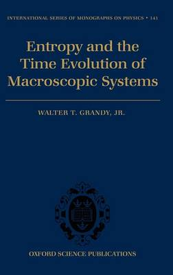 Entropy and the Time Evolution of Macroscopic Systems - International Series of Monographs on Physics 141 (Hardback)