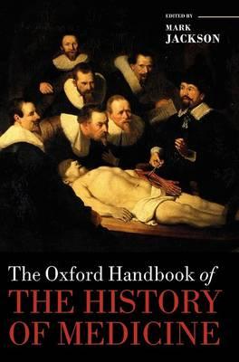 The Oxford Handbook of the History of Medicine - Oxford Handbooks (Hardback)