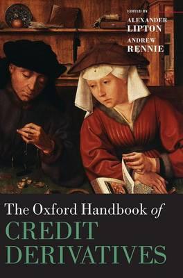 The Oxford Handbook of Credit Derivatives - Oxford Handbooks (Hardback)