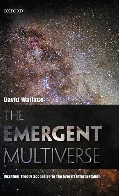 The Emergent Multiverse: Quantum Theory according to the Everett Interpretation (Hardback)