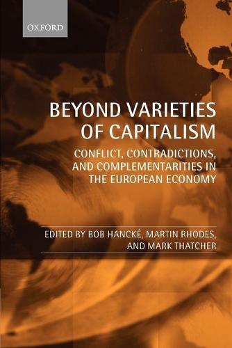 Beyond Varieties of Capitalism: Conflict, Contradictions, and Complementarities in the European Economy (Paperback)