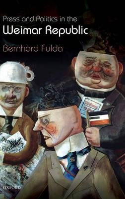 Press and Politics in the Weimar Republic (Hardback)