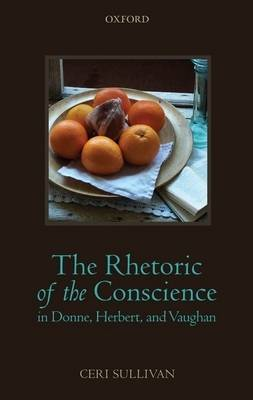 The Rhetoric of the Conscience in Donne, Herbert, and Vaughan (Hardback)