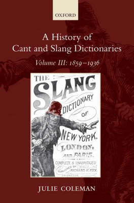 A History of Cant and Slang Dictionaries: Volume III: 1859-1936 - A History Of Cant and Slang Dictionaries (Hardback)