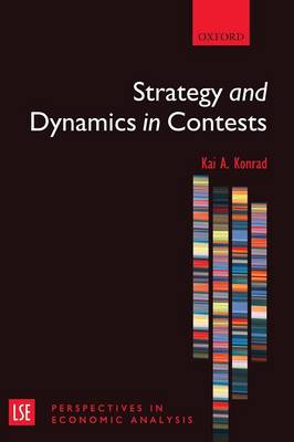 Strategy and Dynamics in Contests - London School of Economics Perspectives in Economic Analysis (Paperback)