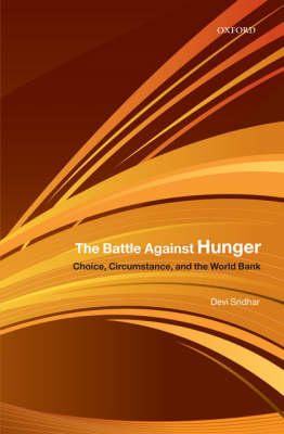The Battle Against Hunger: Choice, Circumstance, and the World Bank (Hardback)