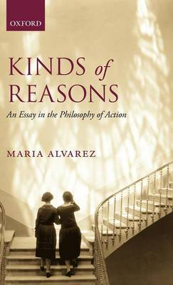 Kinds of Reasons: An Essay in the Philosophy of Action (Hardback)
