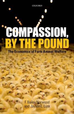 Compassion, by the Pound: The Economics of Farm Animal Welfare (Hardback)