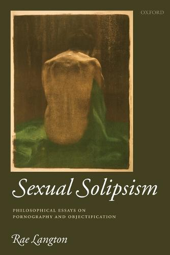 Sexual Solipsism: Philosophical Essays on Pornography and Objectification (Paperback)