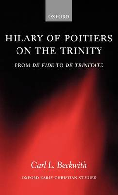 Hilary of Poitiers on the Trinity: From De Fide to De Trinitate - Oxford Early Christian Studies (Hardback)