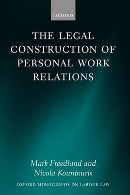 The Legal Construction of Personal Work Relations - Oxford Monographs on Labour Law (Hardback)
