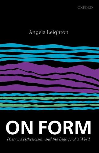 On Form: Poetry, Aestheticism, and the Legacy of a Word (Paperback)