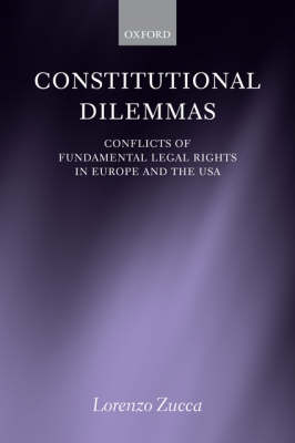 Constitutional Dilemmas: Conflicts of Fundamental Legal Rights in Europe and the USA (Paperback)