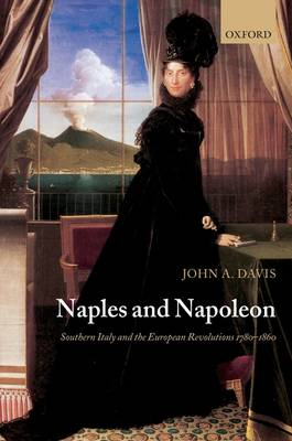 Naples and Napoleon: Southern Italy and the European Revolutions, 1780-1860 (Paperback)