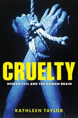 Cruelty: Human evil and the human brain (Hardback)