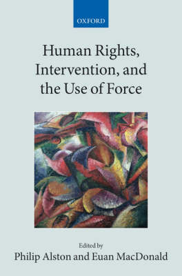Human Rights, Intervention, and the Use of Force - Collected Courses of the Academy of European Law (Paperback)
