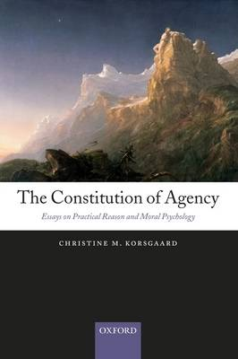 The Constitution of Agency: Essays on Practical Reason and Moral Psychology (Hardback)