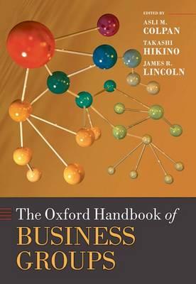 The Oxford Handbook of Business Groups - Oxford Handbooks (Hardback)