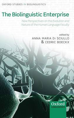 The Biolinguistic Enterprise: New Perspectives on the Evolution and Nature of the Human Language Faculty - Oxford Studies in Biolinguistics (Hardback)