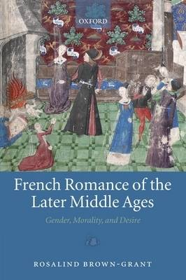 French Romance of the Later Middle Ages: Gender, Morality, and Desire (Hardback)
