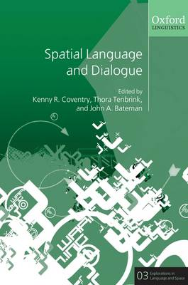 Spatial Language and Dialogue - Explorations in Language and Space 3 (Hardback)