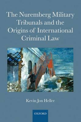 The Nuremberg Military Tribunals and the Origins of International Criminal Law (Hardback)
