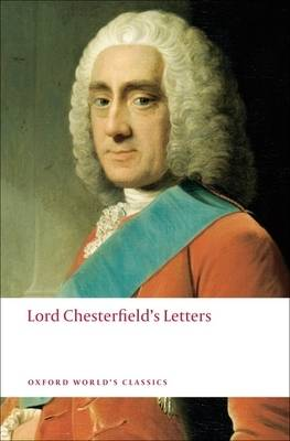 Lord Chesterfield's Letters - Oxford World's Classics (Paperback)
