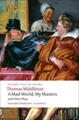 A Mad World, My Masters and Other Plays - Oxford World's Classics (Paperback)