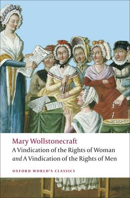 A Vindication of the Rights of Men; A Vindication of the Rights of Woman; An Historical and Moral View of the French Revolution - Oxford World's Classics (Paperback)