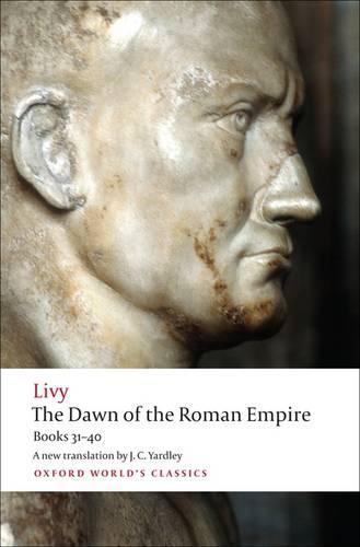 The Dawn of the Roman Empire: Books 31-40 - Oxford World's Classics (Paperback)