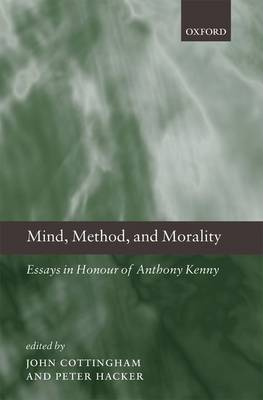 Mind, Method, and Morality: Essays in Honour of Anthony Kenny (Hardback)