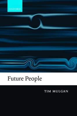 Future People: A Moderate Consequentialist Account of our Obligations to Future Generations (Paperback)
