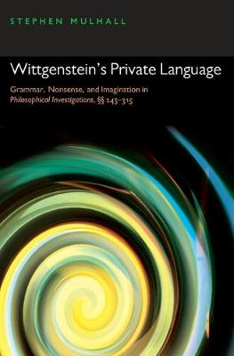 Wittgenstein's Private Language: Grammar, Nonsense, and Imagination in Philosophical Investigations,  243-315 (Paperback)