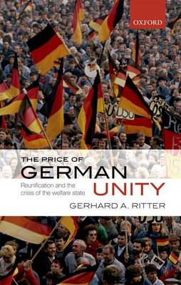 The Price of German Unity: Reunification and the Crisis of the Welfare State (Hardback)