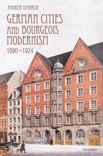 German Cities and Bourgeois Modernism, 1890-1924 (Hardback)