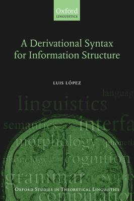 A Derivational Syntax for Information Structure - Oxford Studies in Theoretical Linguistics 23 (Paperback)
