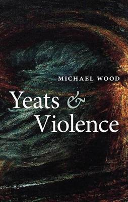 Yeats and Violence - Clarendon Lectures in English (Hardback)