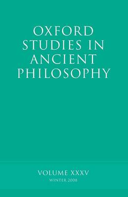 Oxford Studies in Ancient Philosophy XXXV: Winter 2008 - Oxford Studies in Ancient Philosophy (Paperback)