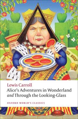 Alice's Adventures in Wonderland and Through the Looking-Glass - Oxford World's Classics (Paperback)