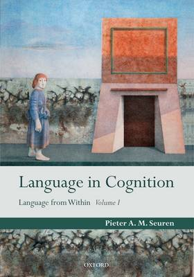 Language in Cognition: Language From Within Volume I - Language from Within (Hardback)