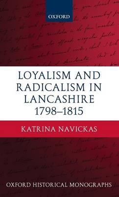 Loyalism and Radicalism in Lancashire, 1798-1815 - Oxford Historical Monographs (Hardback)