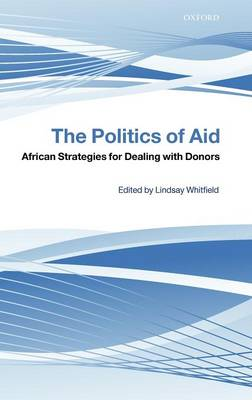 The Politics of Aid: African Strategies for Dealing with Donors (Hardback)