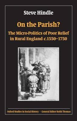 On the Parish?: The Micro-Politics of Poor Relief in Rural England 1550-1750 - Oxford Studies in Social History (Paperback)