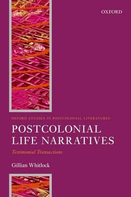 Postcolonial Life Narratives: Testimonial Transactions - Oxford Studies in Postcolonial Literatures (Paperback)