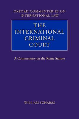 The International Criminal Court: A Commentary on the Rome Statute - Oxford Commentaries on International Law (Hardback)