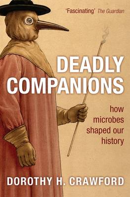 Deadly Companions: How microbes shaped our history (Paperback)